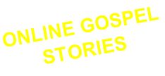 ONLINE GOSPEL STORIES